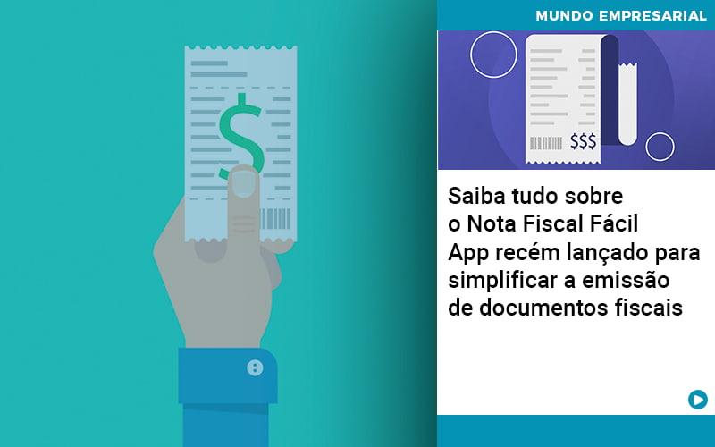 saiba-tudo-sobre-nota-fiscal-facil-app-recem-lancado-para-simplificar-a-emissao-de-documentos-fiscais