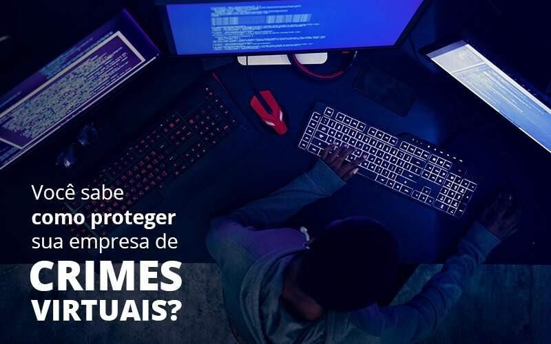 Como Proteger Sua Empresa De Crimes Virtuais - Quero montar uma empresa