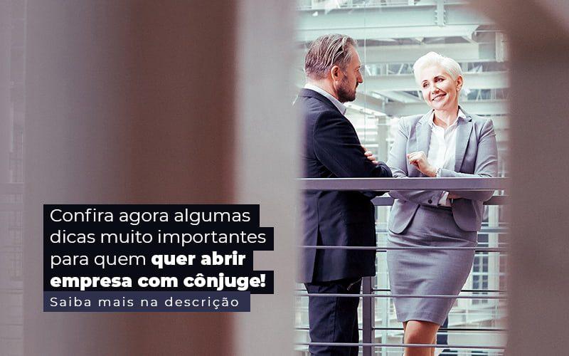 Confira Agora Algumas Dicas Muito Importantes Para Quem Quer Abrir Empresa Com Conjuge Post (1) - Contabilidade na Vila Rica, Zona Leste   Ferracioli Contabilidade