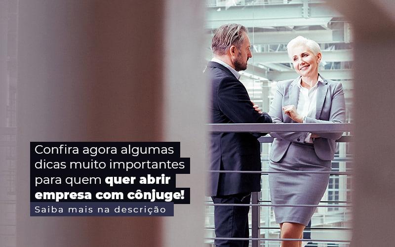 Confira Agora Algumas Dicas Muito Importantes Para Quem Quer Abrir Empresa Com Conjuge Post (1) - Contabilidade na Vila Rica, Zona Leste | Ferracioli Contabilidade